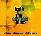 COOPER / ADU / SPERA Truth In The Abstract Blues