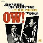 "JOHNNY GRIFFIN / EDDIE ""LOCKJAW"" DAVIS Ow ! Live At The Penthouse"