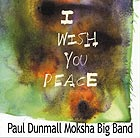 Paul Dunmall & Moksha Big Band I Wish You Peace
