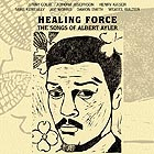 HEALING FORCE The Songs of Albert Ayler