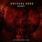 UNIVERS ZERO Relaps : Archives 1984-1986