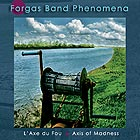 FORGAS BAND PHENOMENA, L'Axe Du Fou