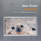 IDEAL BREAD, Transmit – Vol 2 Of The Music Of Steve Lacy