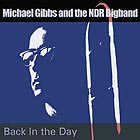 MICHAEL GIBBS AND THE NDR BIGBAND Back In The Day