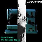 MATS / MORGAN Radio Da Da / The Teenage Tapes