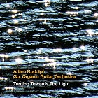 ADAM RUDOLPH / GO : ORGANIC GUITAR ORCHESTRA Turning Towards The Light