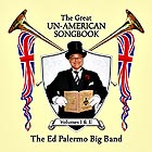 THE ED PALERMO BIG BAND The Great Un-American Songbook, Volumes I & II