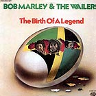 BOB MARLEY & THE WAILERS Birth Of A Legend