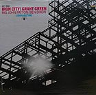 GRANT GREEN Iron City