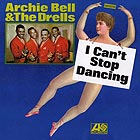 ARCHIE BELL & THE DRELLS I Can't Stop Dancing