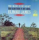 ELMORE JAMES The Blues In My Heart, The Rhythm In My Soul