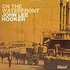 JOHN LEE HOOKER On The Waterfront