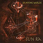 SUN RA, Of Mythic Worlds