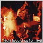 Bali, Night Recordings
