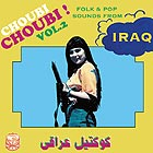 IRAQ Choubi Choubi ! Folk & Pop Sounds from Iraq Vol. 2