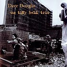 DAVE DOUGLAS The Tiny Bell Trio