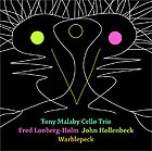 TONY MALABY CELLO TRIO Warblepeck