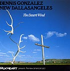 Dennis Gonzalez New Dallasangeles, The Desert Wind