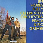 JIM HOBBS FULLY CELEBRATED ORCHESTRA, Peace & Pig Grease