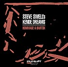 STEVE SWELL'S KENDE DREAMS Hommage à Bartók
