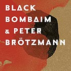 BLACK BOMBAIM, & Peter Brotzmann