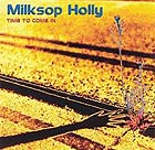 MILKSOP HOLLY, Time To Come In