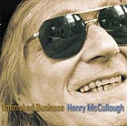 HENRY McCULLOUGH, Unfinished Business