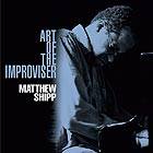 MATTHEW SHIPP Art Of The Improviser