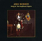 JOHN BURGESS King Of The Highland Pipers