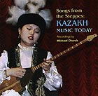 KAZAKSTAN Songs From The Steppes : Kazakh Music Today