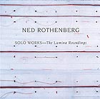 Ned Rothenberg, Solo Works / The Lumina Recordings