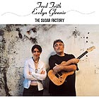 Fred Frith / Evelyn Glennie The Sugar Factory