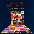 Evan Parker Trio & Peter Brötzmann Trio The Bishop's Move
