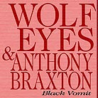 Anthony Braxton / Wolf Eyes Black Vomit