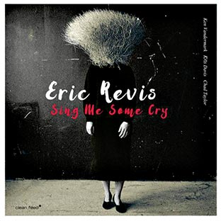 ERIC REVIS Sing Me Some Cry