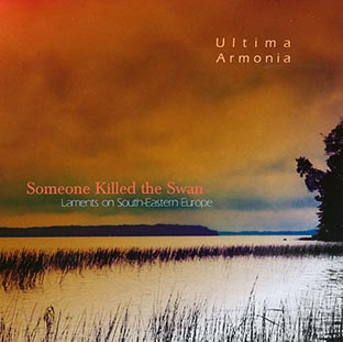 ULTIMA ARMONIA Someone Killed The Swan / Laments On South-Eastern Europe