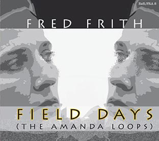 FRED FRITH Field Days (The Amanda Loops)