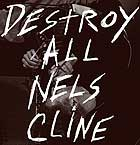 Nels Cline Destroy All