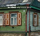 SLEEPING IN VILNA Why Waste Time