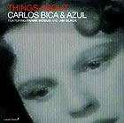CARLOS BICA & AZUL, Things About
