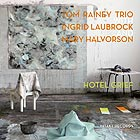 TOM RAINEY TRIO Hotel Grief