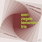 OMRI ZIEGELE TOMORROW TRIO, All Those Yesterdays