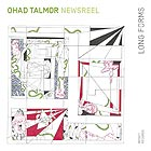 OHAD TALMOR  NEWSREEL SEXTET Long Forms
