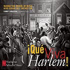 MANHATTAN SCHOOL OF MUSIC AFRO-CUBAN JAZZ ORCHESTRA, ¡Qué Viva Harlem!