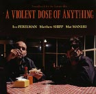 PERELMAN / SHIPP / MANERI A Violent Dose of  Anything