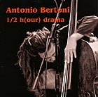 ANTONIO BERTONI 1/2 H(our) Drama