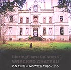 BLAZING FLAME QUINTET Wrecked Chateau