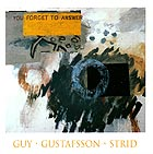 GUY / GUSTAFSSON / STRID You Forget To Answer