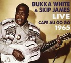 BUKKA WHITE / SKIP JAMES, Live At The Cafe Au Go Go