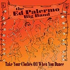 Ed Palermo Big Band Take Your Clothes Off When You Dance